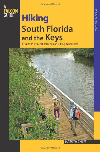 9780762743551: Hiking South Florida and the Keys: A Guide To 39 Great Walking And Hiking Adventures (Regional Hiking Series)