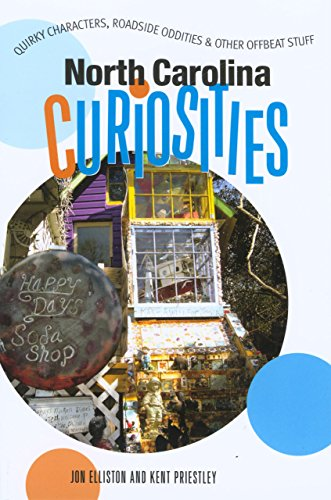 North Carolina Curiosities: Quirky Characters, Roadside Oddities & Other Offbeat Stuff (...