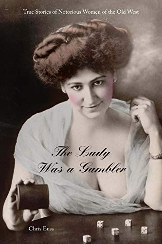 9780762743711: Lady Was a Gambler: True Stories of Notorious Women of the Old West