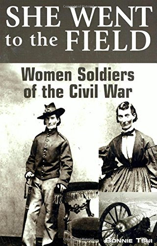 9780762743841: She Went to the Field: Women Soldiers of the Civil War