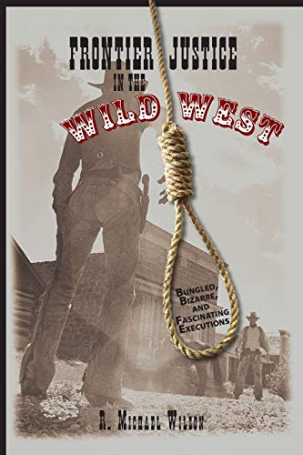 9780762743896: Frontier Justice in the Wild West: Bungled, Bizarre, And Fascinating Executions