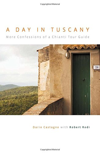 A Day in Tuscany: More Confessions of a Chianti Tour Guide