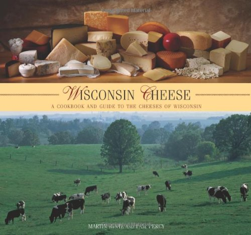 Wisconsin Cheese a Cookbook and Guide To the Cheeses of Wisconsin
