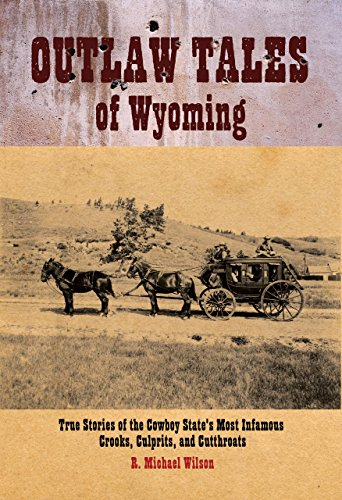 9780762745067: Outlaw Tales of Wyoming: True Stories of the Cowboy State's Most Infamous Crooks, Culprits, and Cutthroats