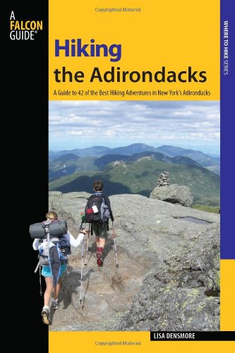 9780762745241: Hiking the Adirondacks: A Guide to 42 of the Best Hiking Adventures in New York's Adirondacks