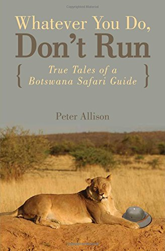 9780762745654: Whatever You Do, Don't Run: True Tales of a Botswana Safari Guide