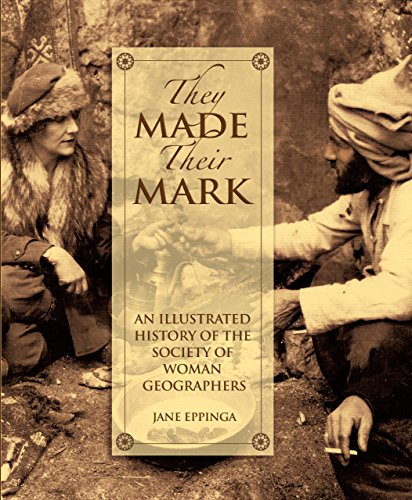They Made Their Mark: An Illustrated Ahistory of the Society of Woman Geographers