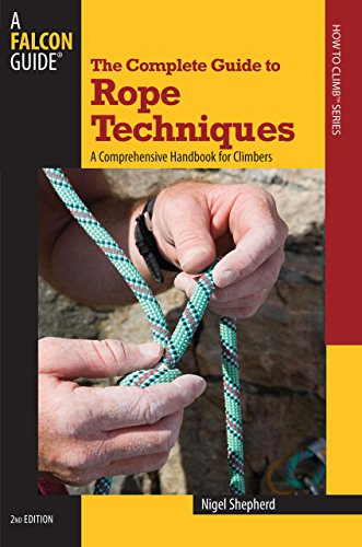 9780762746781: The Complete Guide to Rope Techniques: A Comprehensive Handbook for Climbers (Guide to Series)