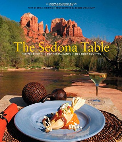 9780762748518: Sedona Table: Recipes From The Top Restaurants In Red Rock Country