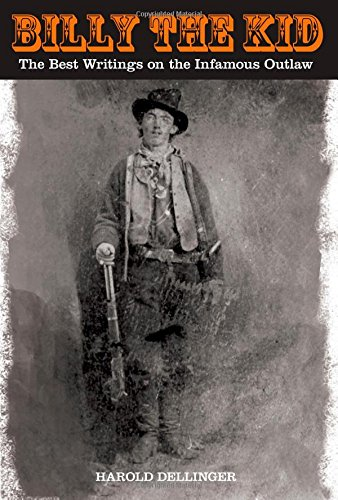 Billy the Kid: The Best Writings On The Infamous Outlaw