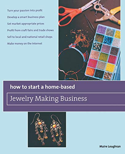 9780762750122: How to Start a Home-Based Jewelry Making Business: *Turn Your Passion Into Profit *Develop A Smart Business Plan *Set Market-Appropriate Prices ... On The Internet (Home-Based Business Series)