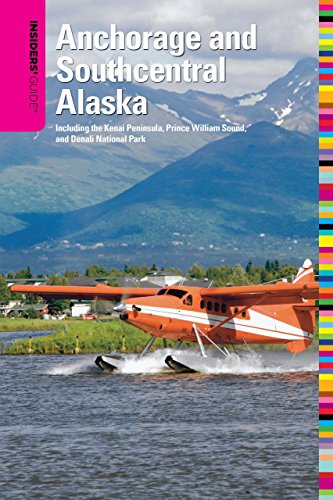 9780762750719: Insiders' Guide to Anchorage and Southcentral Alaska: Including the Kenai Peninsula, Prince William Sound, and Denali National Park (Insider's Guides)