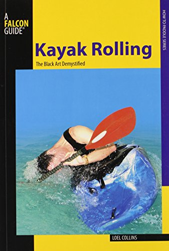 Kayak Rolling: The Black Art Demystified (How to Paddle Series): Loel Collins
