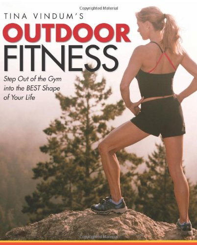 9780762751297: Tina Vindum's Outdoor Fitness: Step Out Of The Gym And Into The Best Shape Of Your Life