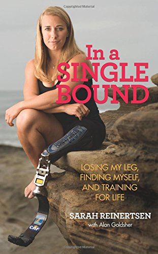 In a Single Bound: Losing My Leg, Finding Myself, and Training for Life: Reinertsen, Sarah; ...