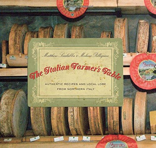 9780762752645: The Italian Farmer's Table: Authentic Recipes and Local Lore from Northern Italy