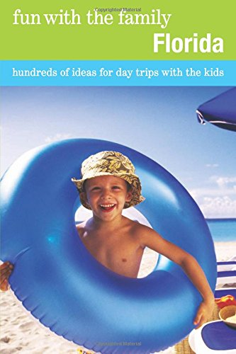 9780762753383: Fun with the Family Florida: Hundreds Of Ideas For Day Trips With The Kids (Fun with the Family Series)