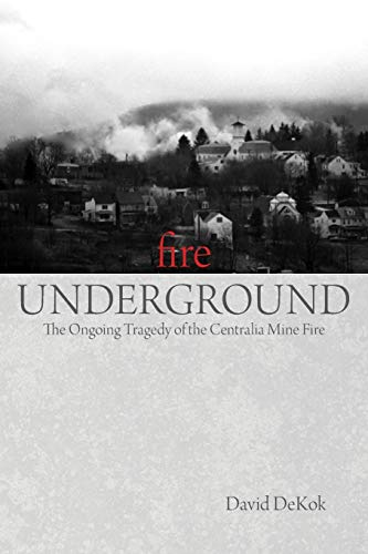 9780762754274: Fire Underground: The Ongoing Tragedy of the Centralia Mine Fire