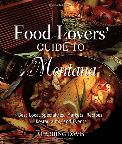 9780762754281: Food Lovers' Guide to® Montana: Best Local Specialties, Markets, Recipes, Restaurants, And Events (Food Lovers' Series)