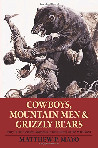 9780762754311: Cowboys, Mountain Men, and Grizzly Bears: Fifty of the Grittiest Moments in the History of the Wild West