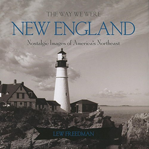 The Way We Were New England: Nostalgic Images of America's Northeast (0762754532) by Freedman, Lew