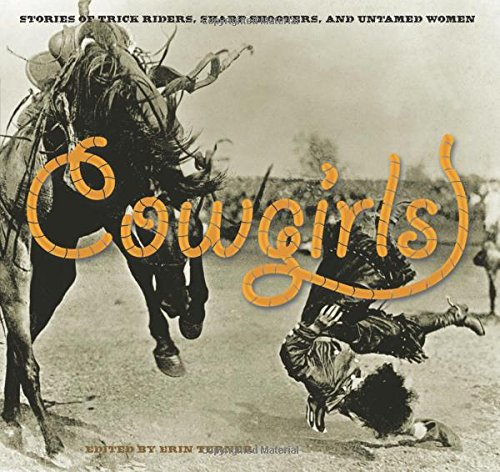 9780762755356: Cowgirls: Stories of Trick Riders, Sharp Shooters, and Untamed Women