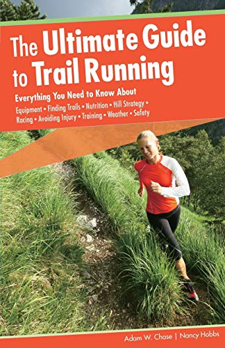 9780762755370: The Ultimate Guide to Trail Running: Everything You Need to Know About Equipment, Finding Trails, Nutrition, Hill Strategy, Racing, Avoiding Injury, Training, Weather, Safety