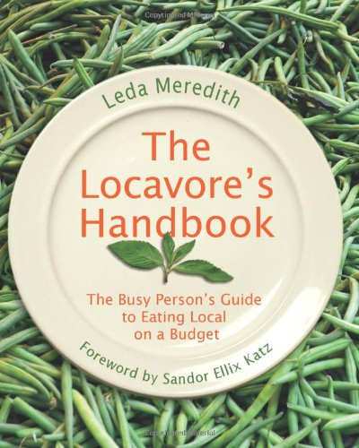 9780762755486: The Locavore's Handbook: The Busy Person's Guide to Eating Local on a Budget