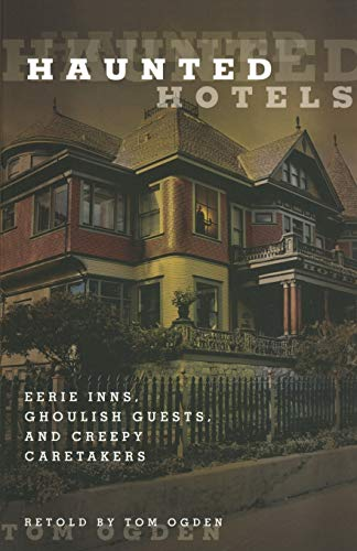 9780762756599: Haunted Hotels: Eerie Inns, Ghoulish Guests, and Creepy Caretakers