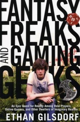 9780762756759: Fantasy Freaks and Gaming Geeks: An Epic Quest for Reality Among Role Players, Online Gamers, and Other Dwellers of Imaginary Realms