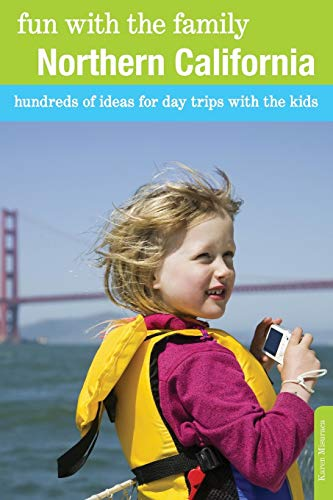 Fun with the Family Northern California: Hundreds Of Ideas For Day Trips With The Kids (Fun with ...