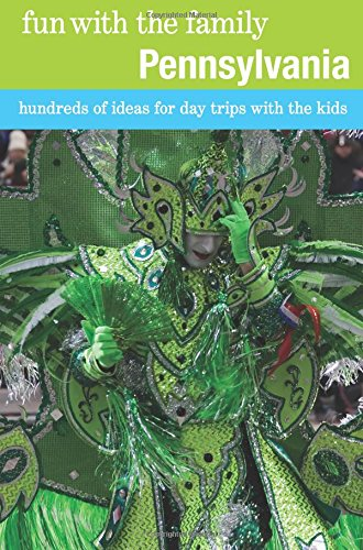 Fun with the Family Pennsylvania, 7th: Hundreds of Ideas for Day Trips with the Kids (Fun with th...