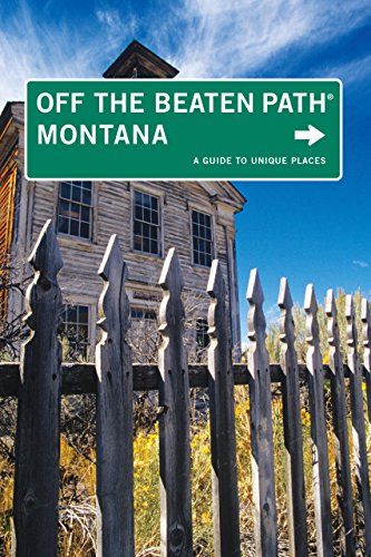 Montana Off the Beaten Path®, 8th: A Guide to Unique Places (Off the Beaten Path Series): ...