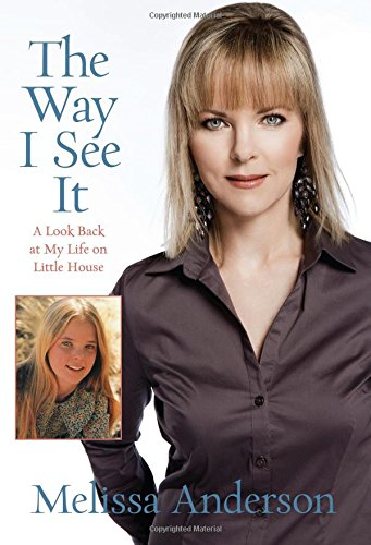 The Way I See It: A Look Back at My Life on Little House: Anderson, Melissa
