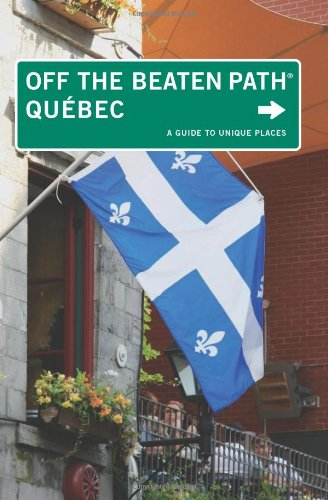 Quebec Off the Beaten Path : A Guide To Unique Places