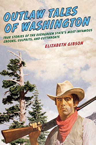 9780762760305: Outlaw Tales of Washington: True Stories Of The Evergreen State's Most Infamous Crooks, Culprits, And Cutthroats