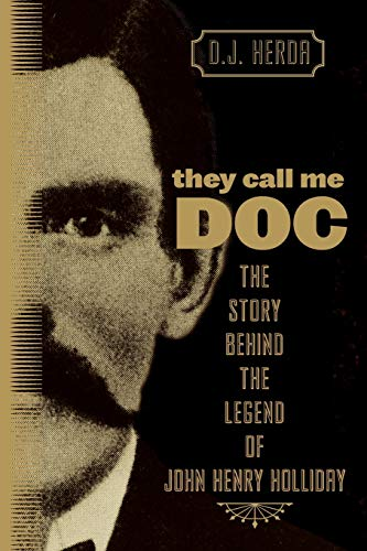 They Call Me Doc: The Story Behind the Legend of John Henry Holliday: Herda, D. J.