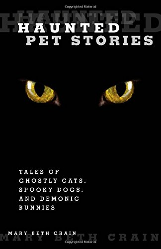 Haunted Pet Stories: Tales of Ghostly Cats, Spooky Dogs, and Demonic Bunnies (Paperback): Mary Beth...