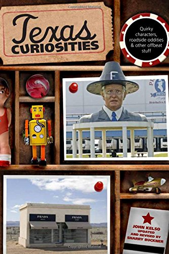 Texas Curiosities, 4th: Quirky Characters, Roadside Oddities: John Kelso
