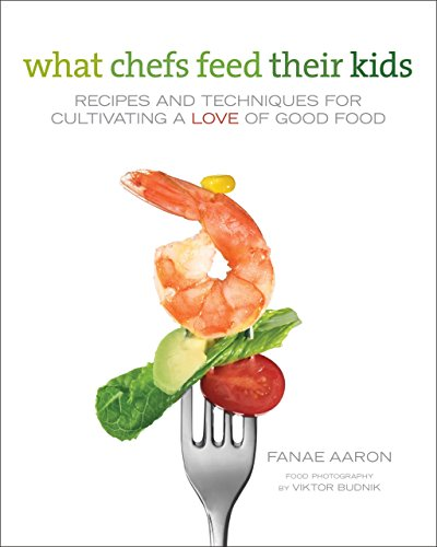 9780762760954: What Chefs Feed Their Kids: Recipes and Techniques for Cultivating a Love of Good Food
