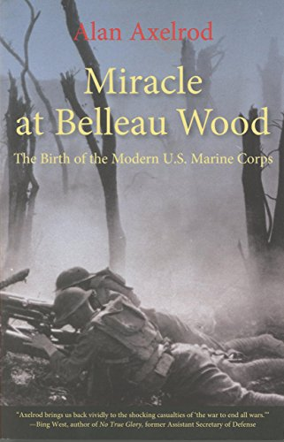 9780762761302: Miracle at Belleau Wood: The Birth Of The Modern U.S. Marine Corps