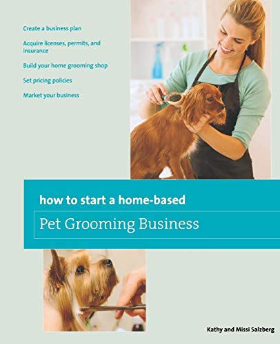 9780762763672: How to Start a Home-based Pet Grooming Business (Home-Based Business Series)