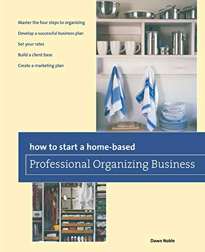 9780762763689: How to Start a Home-based Professional Organizing Business (Home-Based Business Series)