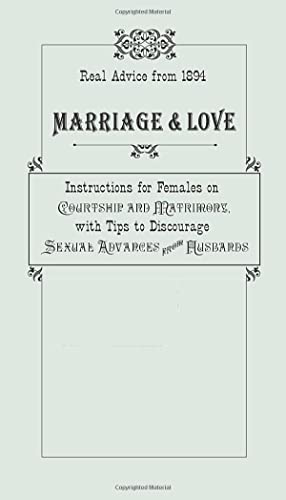 9780762763900: Marriage & Love: Instructions for Females on Courtship and Matrimony, with Tips to Discourage Sexual Advances from Husbands