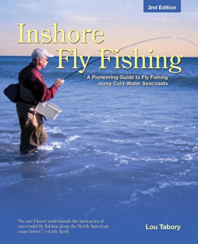 Inshore Fly Fishing: A Pioneering Guide To Fly Fishing Along Cold-Water Seacoasts: Tabory, Lou