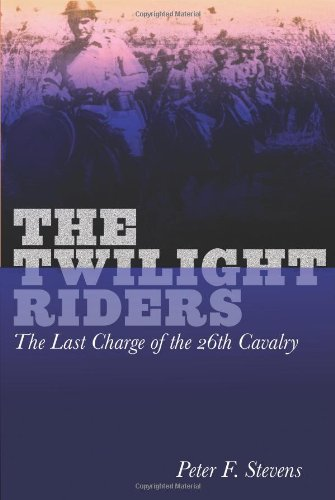9780762764853: The Twilight Riders: The Last Charge of the 26th Cavalry