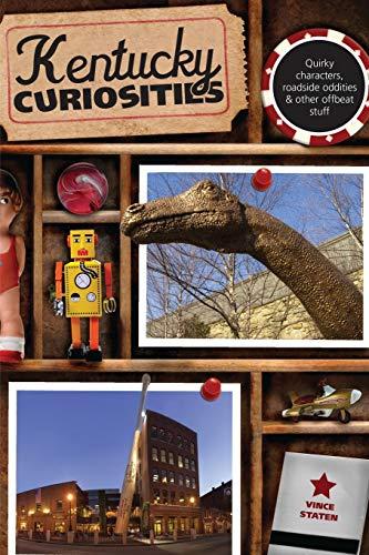 Kentucky Curiosities: Quirky Characters, Roadside Oddities & Other Offbeat Stuff (Curiosities ...