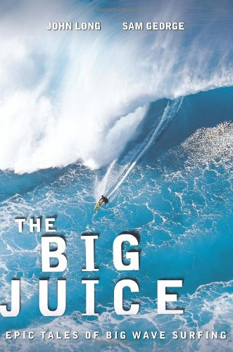 9780762769933: The Big Juice: Epic Tales of Big Wave Surfing