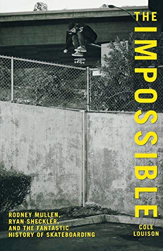 9780762770267: Impossible: Rodney Mullen, Ryan Sheckler, and the Fantastic History of Skateboarding
