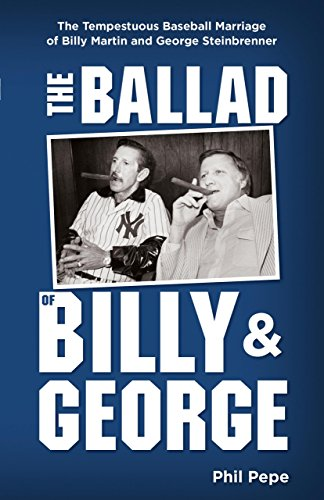 9780762770663: The Ballad of Billy & George: The Tempestuous Baseball Marriage of Billy Martin and George Steinbrenner